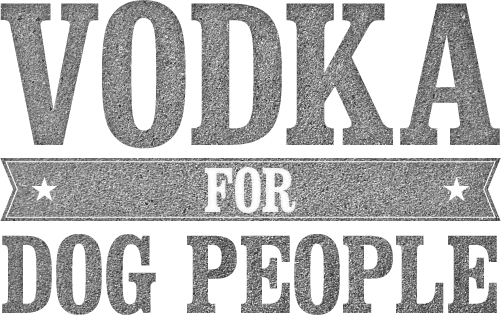 Vodka for Dog People